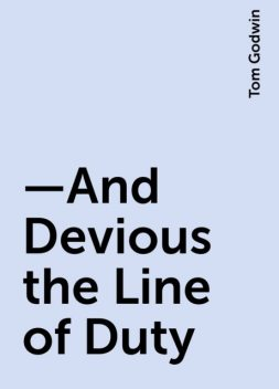 —And Devious the Line of Duty, Tom Godwin