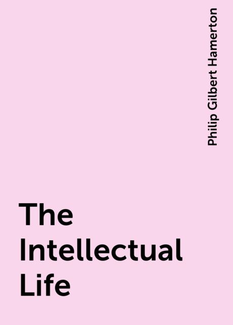 The Intellectual Life, Philip Gilbert Hamerton