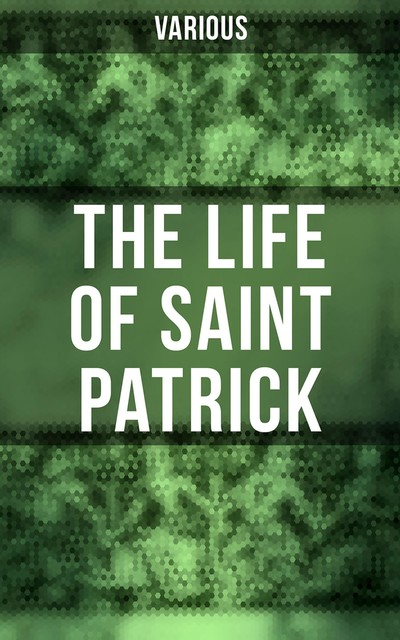 The Most Ancient Lives of Saint Patrick, Various