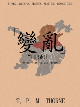 "Turmoil"": Battle for the Han Empire, T.P.M.Thorne"