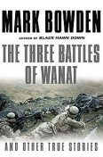 The Three Battles of Wanat, Mark Bowden