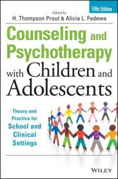 Counseling and Psychotherapy with Children and Adolescents, Alicia L. Fedewa, H. Thompson Prout