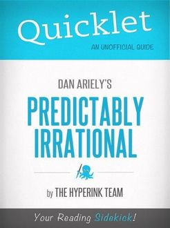 Quicklet on Dan Ariely's Predictably Irrational (CliffNotes-like Book Summary), The Hyperink Team