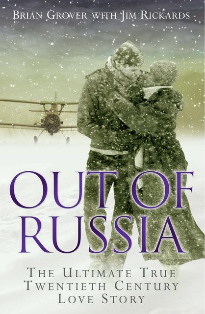 Out of Russia: The Ultimate True Twentieth Century Love Story, Brian Grover, Jim Rickards