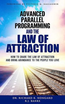 Advanced Parallel Programming and the Law of Attraction, R.J. Banks, Richard Nongard