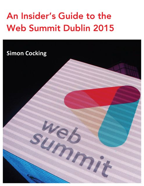 How to Crack the Web Summit 2015: Tips & Advice from Attendees, Simon Cocking