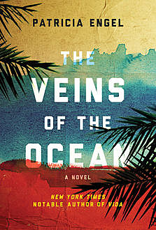 The Veins of the Ocean, Patricia Engel