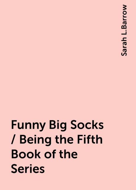 Funny Big Socks / Being the Fifth Book of the Series, Sarah L.Barrow
