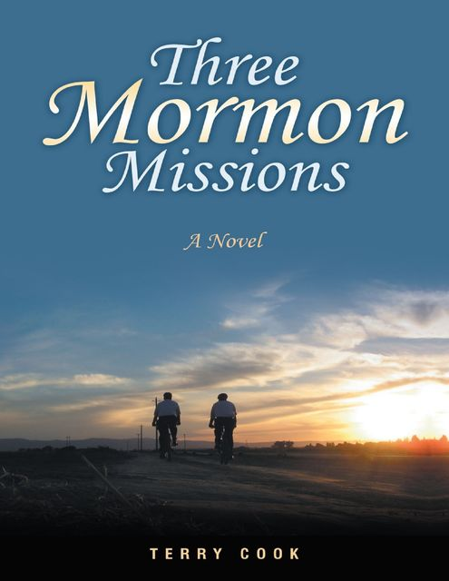 Three Mormon Missions: A Novel, Terry Cook