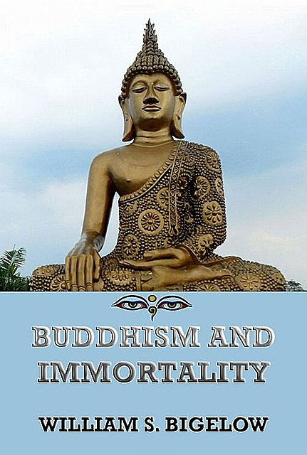 Buddhism and Immortality, William Sturgis Bigelow