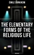The Elementary Forms of the Religious Life (Unabridged), Emile Durkheim