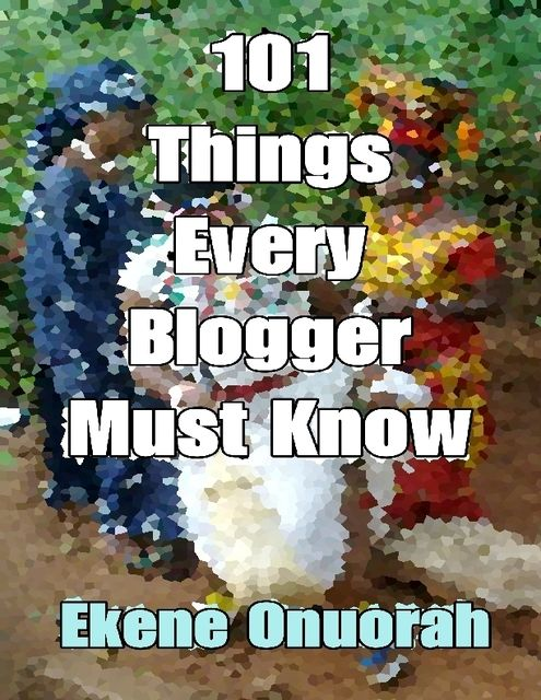 101 Things Every Blogger Must Know, Ekene Onuorah