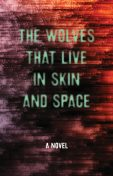 The Wolves that Live in Skin and Space, Christopher Zeischegg, Danny Wylde