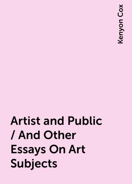 Artist and Public / And Other Essays On Art Subjects, Kenyon Cox