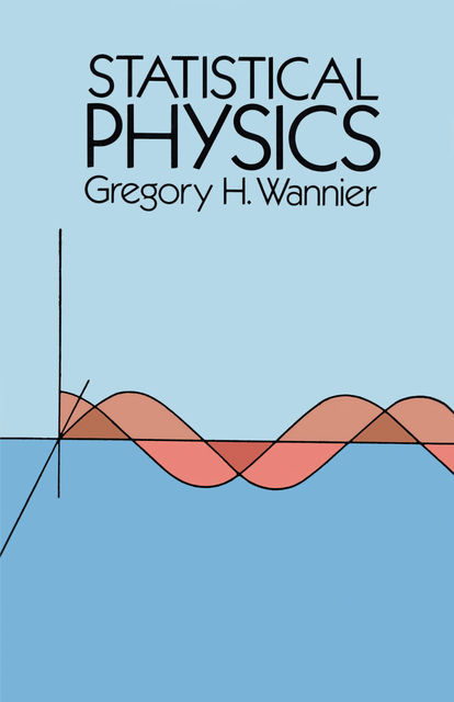 Statistical Physics, Gregory H.Wannier
