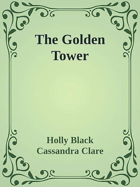 The Golden Tower, Cassandra Clare, Holly Black