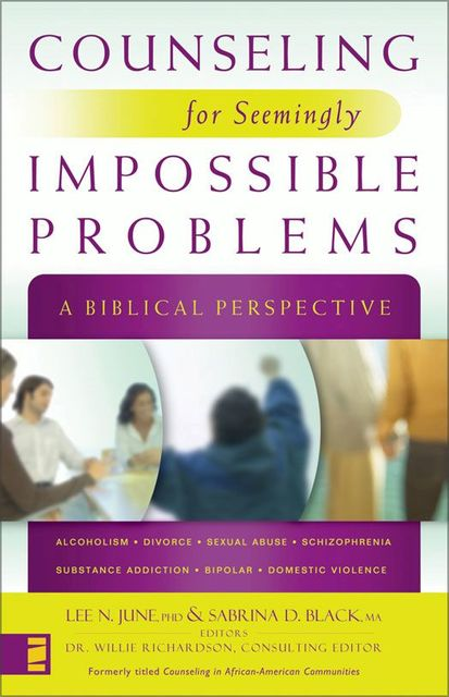 Counseling for Seemingly Impossible Problems, M.A., Editors, June Lee, Consulting Editor, Sabrina D. Black, Willie Richardson