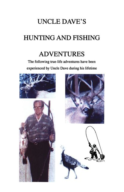 Uncle Dave's Hunting and Fishing Adventures, David C Henderson