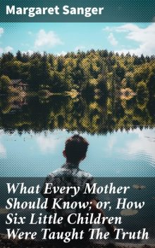 What Every Mother Should Know; or, How Six Little Children Were Taught The Truth, Margaret Sanger