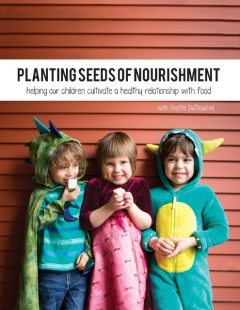 Planting Seeds of Nourishment: Helping Our Children Cultivate a Healthy Relationship With Food, Yvette DuMouchel