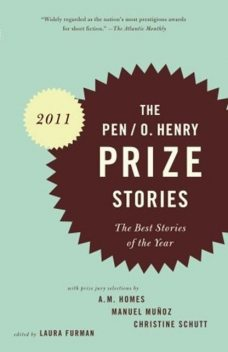 The O. Henry Prize Stories 2011, Jim Shepard, Adam Foulds, Brad Watson, Brian Evenson, Chris Adrian, David Means, Helen Simpson, Jane Delury, Jennine Capó Crucet, Judy Doenges, Kenneth Calhoun, Laura Furman, Leslie Parry, Lily Tuck, Lori Ostlund, Mark Slouka, Susan Minot, Tamas Dobozy