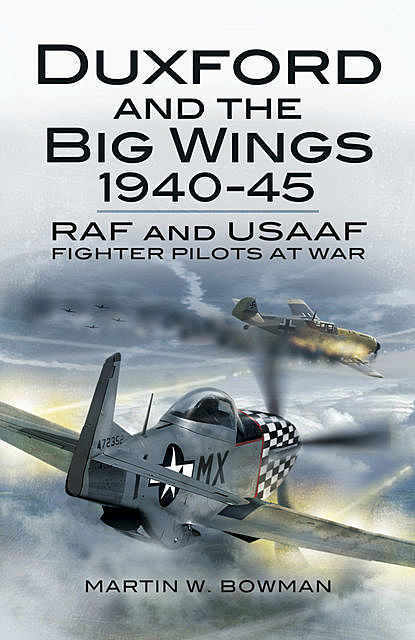 Duxford and the Big Wings, 1940–45, Martin Bowman