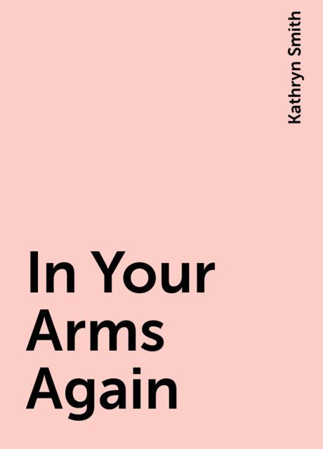 In Your Arms Again, Kathryn Smith