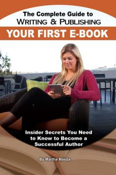 The Complete Guide to Writing & Publishing Your First E-Book, Martha Maeda