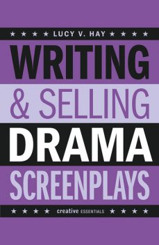 Writing and Selling Drama Screenplays, Lucy Hay