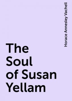 The Soul of Susan Yellam, Horace Annesley Vachell