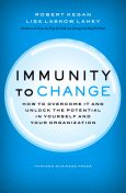Immunity to Change: How to Overcome It and Unlock the Potential in Yourself and Your Organization (Leadership for the Common Good), Robert Kegan