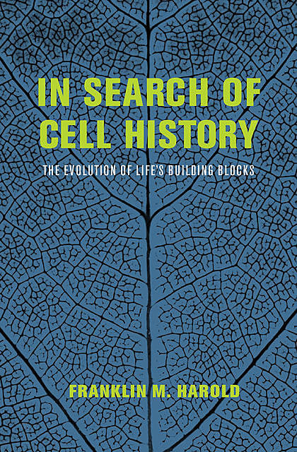 In Search of Cell History: The Evolution of Life's Building Blocks, Franklin M. Harold