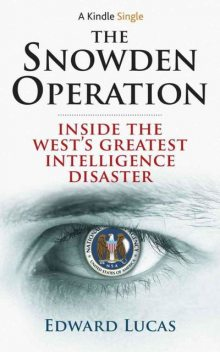The Snowden Operation, Edward Lucas