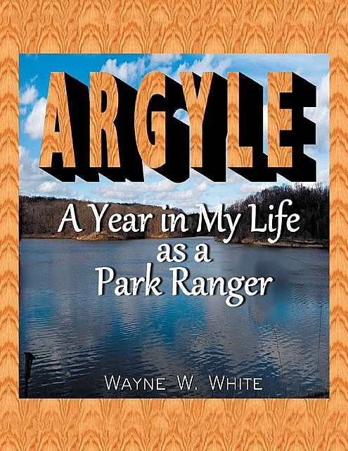 Argyle: A Year In My Life As a Park Ranger, Wayne W. White
