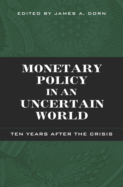 Monetary Policy in an Uncertain World, James A. Dorn