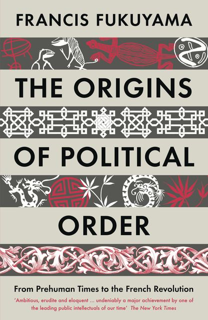 The Origins of Political Order, Francis Fukuyama
