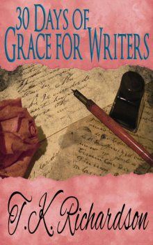 30 Days of Grace for Writers, T.K.Richardson