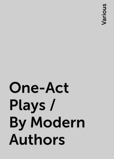 One-Act Plays / By Modern Authors, Various