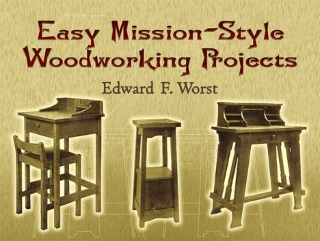 Easy Mission-Style Woodworking Projects, Edward F.Worst