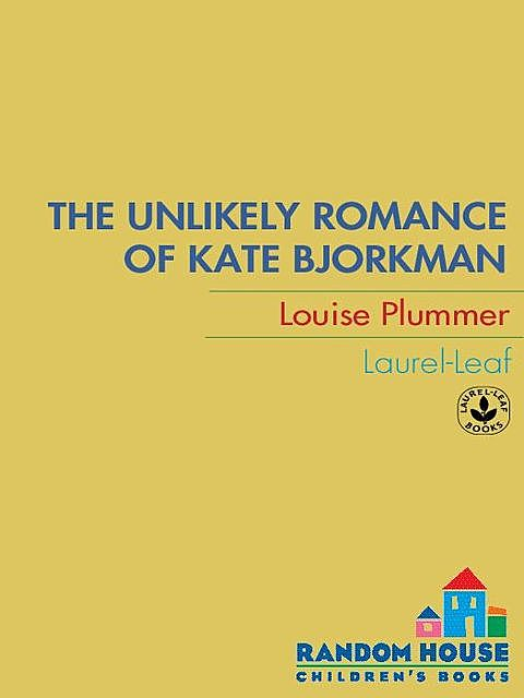 The Unlikely Romance of Kate Bjorkman, Louise Plummer