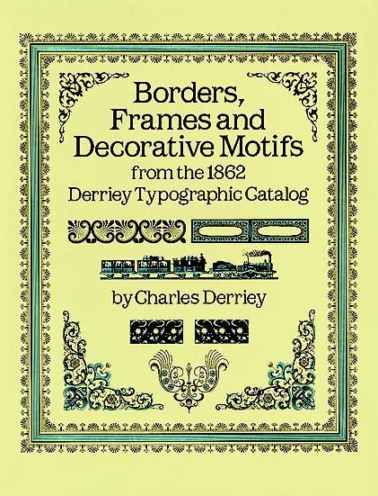Borders, Frames and Decorative Motifs from the 1862 Derriey Typographic Catalog, Charles Derriey