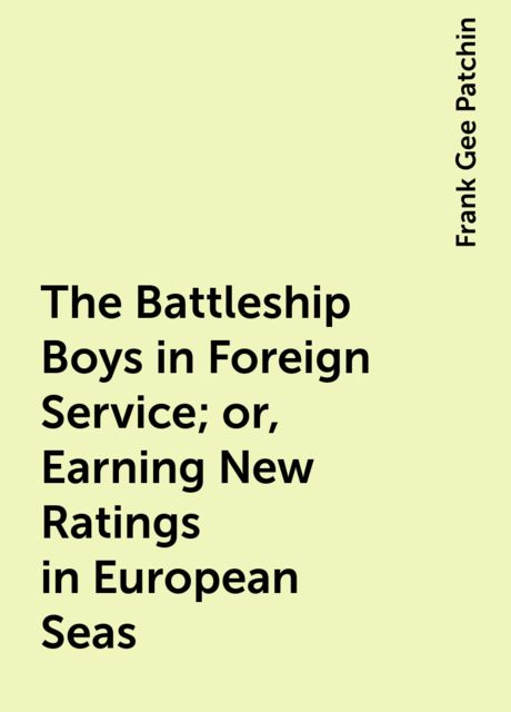 The Battleship Boys in Foreign Service; or, Earning New Ratings in European Seas, Frank Gee Patchin