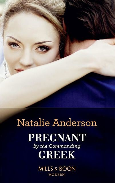 Pregnant By The Commanding Greek, Natalie Anderson