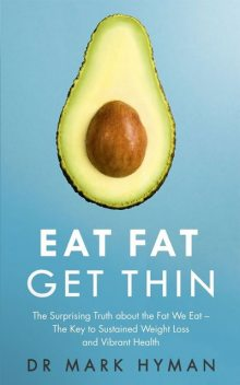 Eat Fat, Get Thin, Mark Hyman