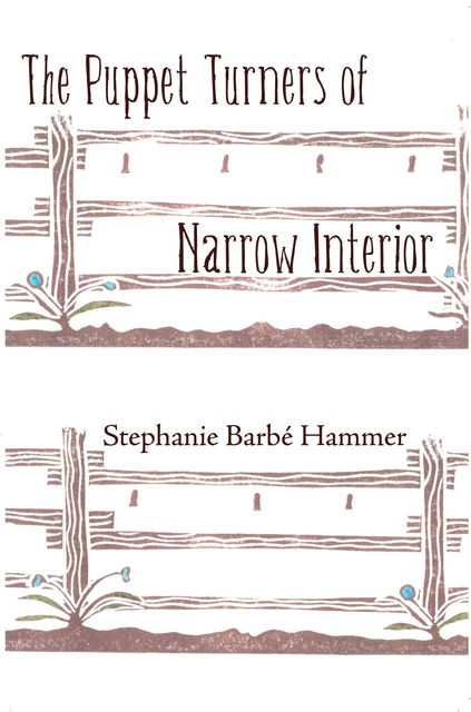 The Puppet Turners of Narrow Interior, Stephanie Barbe Hammer