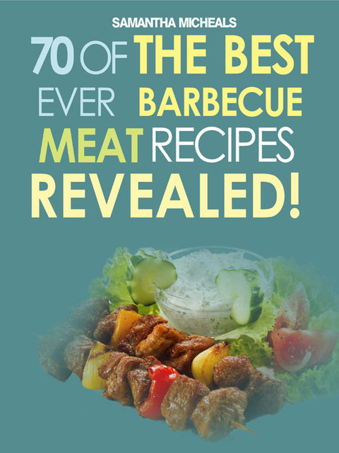 Barbecue Cookbook: 70 Time Tested Barbecue Meat Recipes.Revealed!, Samantha Michaels