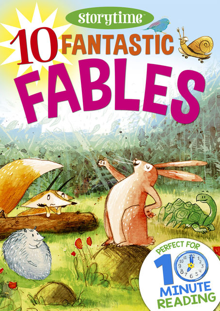 10 Fantastic Fables for 4–8 Year Olds (Perfect for Bedtime & Independent Reading) (Series: Read together for 10 minutes a day), Arcturus Publishing