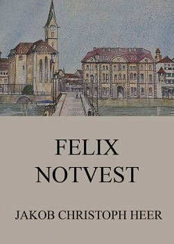 Felix Notvest, Jakob Christoph Heer