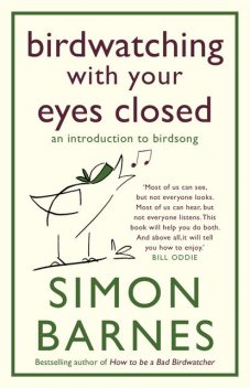 Birdwatching with Your Eyes Closed (Enhanced), Simon Barnes
