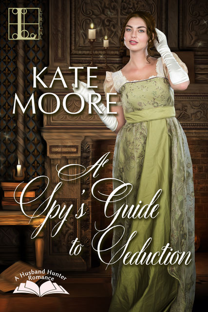 A Spy's Guide to Seduction, Kate Moore